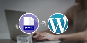 Método más rápido para importar contenido de Docx a WordPress